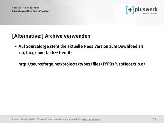 (c) 2015 - Patrick Lobacher | Neos CMS 2.0.0 - das Kompendium | 12.08.2015 | www.pluswerk.ag Neos CMS - das Kompendium 50 ...