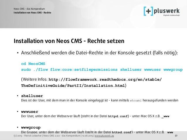 (c) 2015 - Patrick Lobacher | Neos CMS 2.0.0 - das Kompendium | 12.08.2015 | www.pluswerk.ag Neos CMS - das Kompendium 52 ...