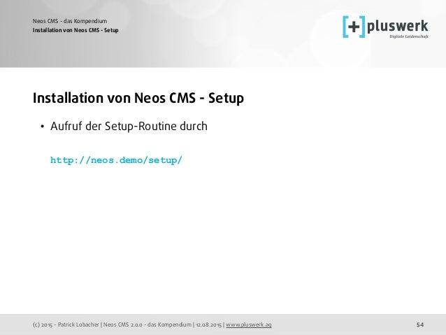 (c) 2015 - Patrick Lobacher | Neos CMS 2.0.0 - das Kompendium | 12.08.2015 | www.pluswerk.ag Neos CMS - das Kompendium 54 ...