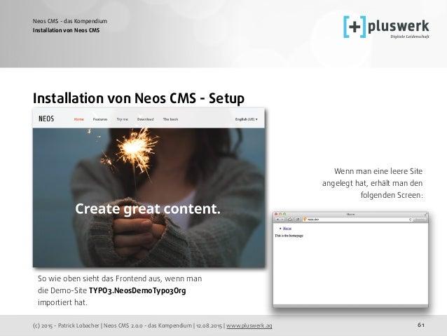 (c) 2015 - Patrick Lobacher | Neos CMS 2.0.0 - das Kompendium | 12.08.2015 | www.pluswerk.ag Neos CMS - das Kompendium 61 ...