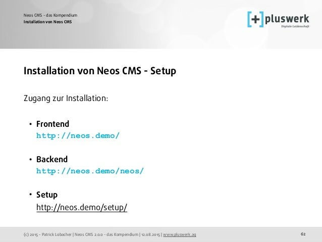 (c) 2015 - Patrick Lobacher | Neos CMS 2.0.0 - das Kompendium | 12.08.2015 | www.pluswerk.ag Neos CMS - das Kompendium 62 ...