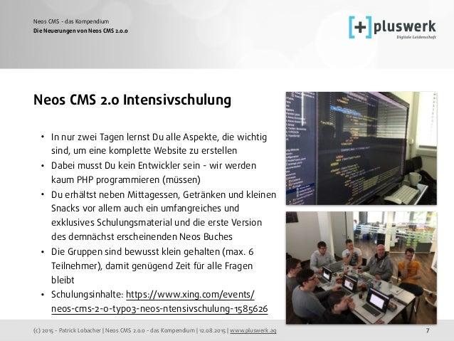 (c) 2015 - Patrick Lobacher | Neos CMS 2.0.0 - das Kompendium | 12.08.2015 | www.pluswerk.ag Neos CMS - das Kompendium 7 N...