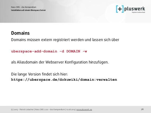 (c) 2015 - Patrick Lobacher | Neos CMS 2.0.0 - das Kompendium | 12.08.2015 | www.pluswerk.ag Neos CMS - das Kompendium 78 ...