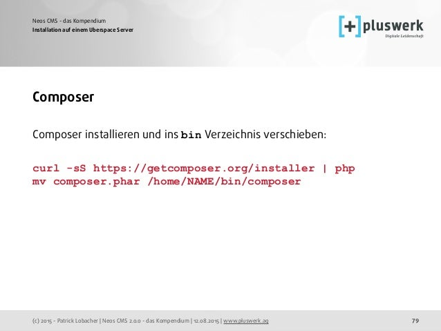 (c) 2015 - Patrick Lobacher | Neos CMS 2.0.0 - das Kompendium | 12.08.2015 | www.pluswerk.ag Neos CMS - das Kompendium 79 ...