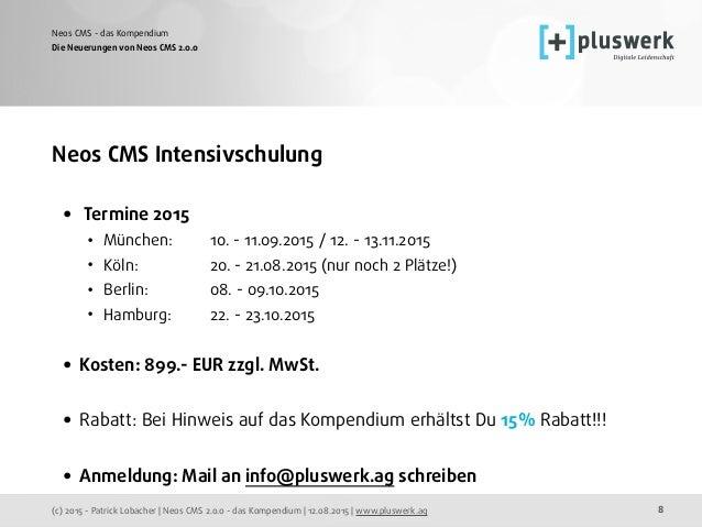 (c) 2015 - Patrick Lobacher | Neos CMS 2.0.0 - das Kompendium | 12.08.2015 | www.pluswerk.ag Neos CMS - das Kompendium 8 N...