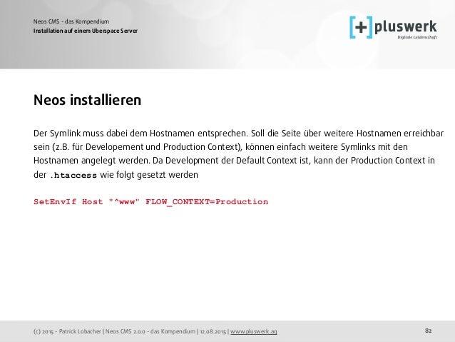 (c) 2015 - Patrick Lobacher | Neos CMS 2.0.0 - das Kompendium | 12.08.2015 | www.pluswerk.ag Neos CMS - das Kompendium 82 ...