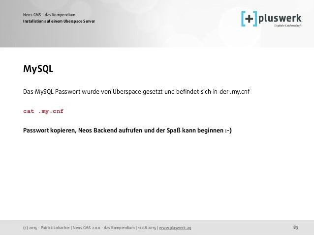 (c) 2015 - Patrick Lobacher | Neos CMS 2.0.0 - das Kompendium | 12.08.2015 | www.pluswerk.ag Neos CMS - das Kompendium 83 ...