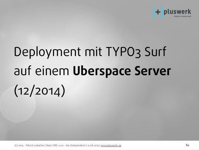 (c) 2015 - Patrick Lobacher | Neos CMS 2.0.0 - das Kompendium | 12.08.2015 | www.pluswerk.ag 84 Deployment mit TYPO3 Surf ...