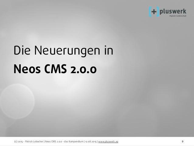 (c) 2015 - Patrick Lobacher | Neos CMS 2.0.0 - das Kompendium | 12.08.2015 | www.pluswerk.ag 9 Die Neuerungen in Neos CMS ...
