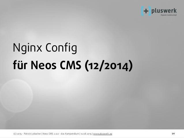 (c) 2015 - Patrick Lobacher | Neos CMS 2.0.0 - das Kompendium | 12.08.2015 | www.pluswerk.ag 90 Nginx Config für Neos CMS (...