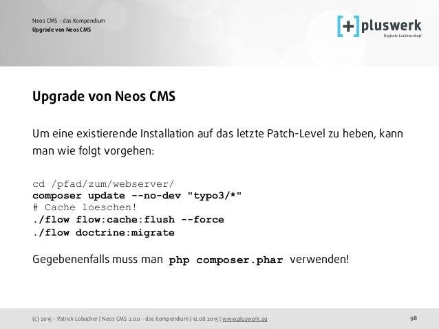 (c) 2015 - Patrick Lobacher | Neos CMS 2.0.0 - das Kompendium | 12.08.2015 | www.pluswerk.ag Neos CMS - das Kompendium 98 ...