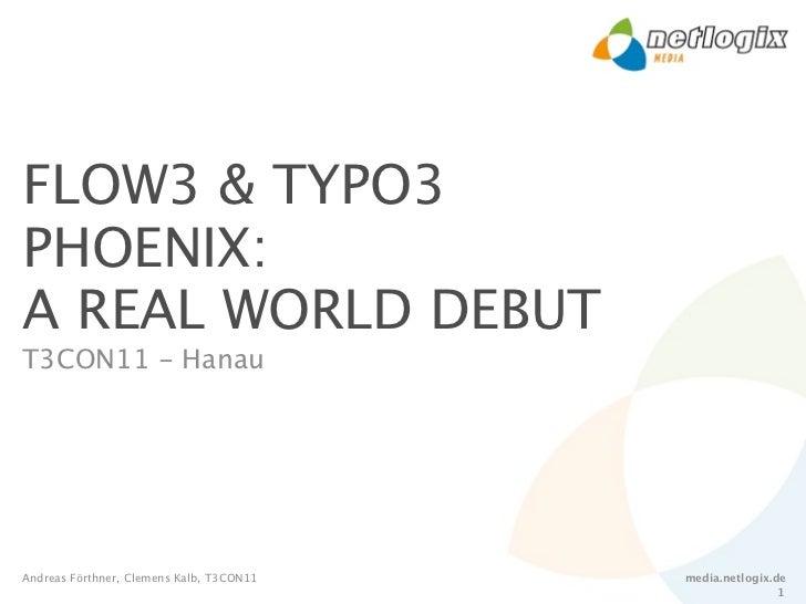 FLOW3 & TYPO3PHOENIX:A REAL WORLD DEBUTT3CON11 - HanauAndreas Förthner, Clemens Kalb, T3CON11   media.netlogix.de         ...