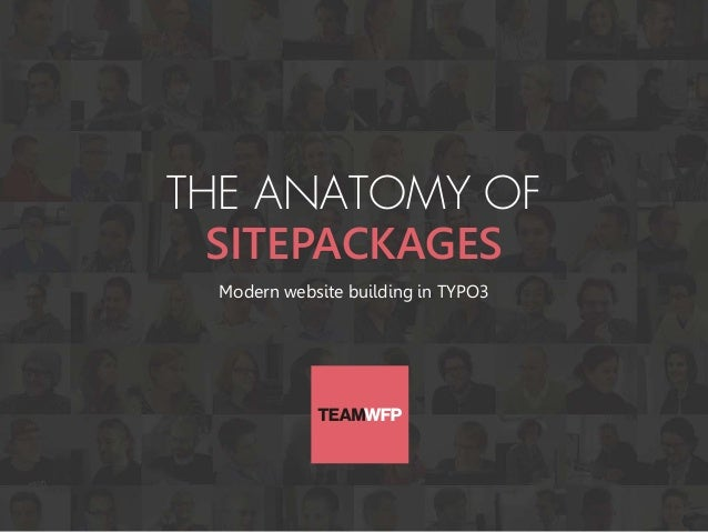 THE ANATOMY OF SITEPACKAGES Modern website building in TYPO3
