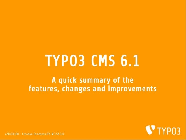 TYPO3 CMS 6.1A quick summary of thefeatures, changes and improvementsv20130430 - Creative Commons BY-NC-SA 3.0