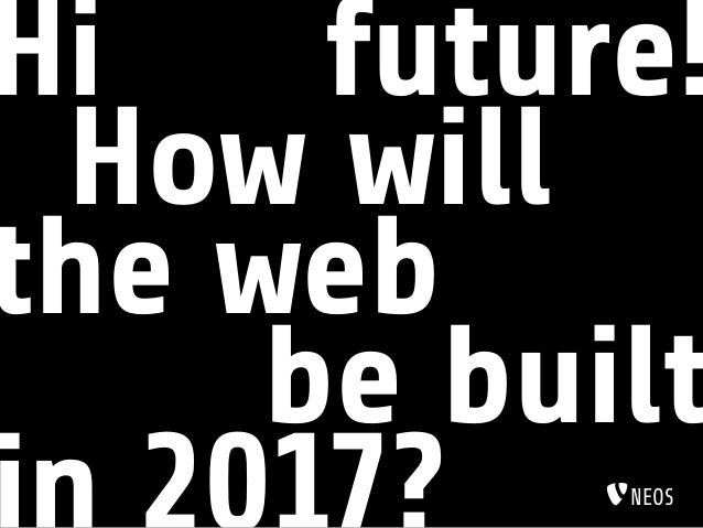 Hi Future! How Will The Web Be Built NeOS ...