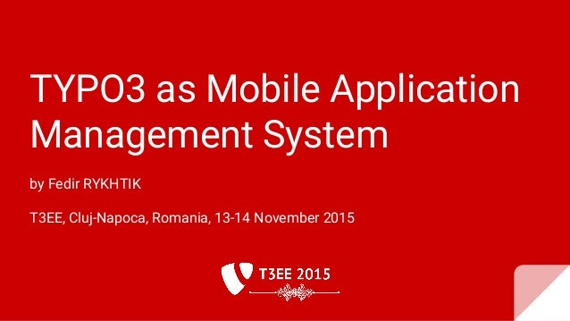 TYPO3 as Mobile Application Management System by Fedir RYKHTIK T3EE, Cluj-Napoca, Romania, 13-14 November 2015