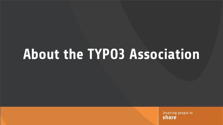 About the TYPO3 Association                        Inspiring people to                      share
