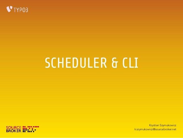 SCHEDULER & CLI  Krystian Szymukowicz  k.szymukowicz@sourcebroker.net