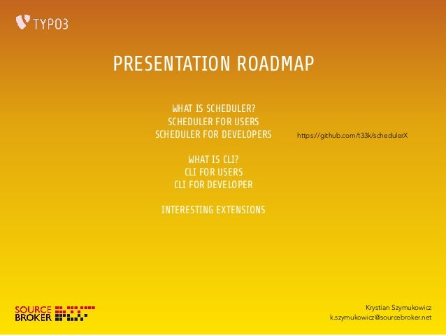 PRESENTATION ROADMAP  WHAT IS SCHEDULER?  SCHEDULER FOR USERS  SCHEDULER FOR DEVELOPERS  WHAT IS CLI?  CLI FOR USERS  CLI ...