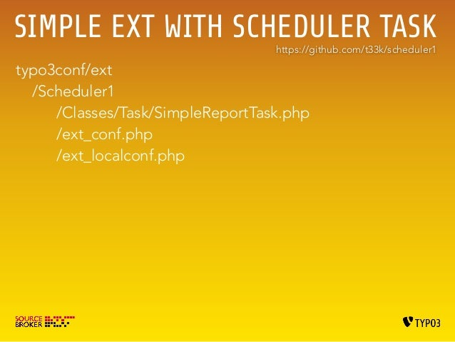SIMPLE EXT WITH SCHEDULER TASK III  Classes/Task/SampleTask.php  <?php  !  namespace VScheduler3Task;  use TYPO3CMSCoreUti...