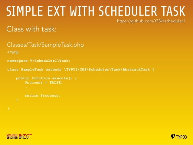 SIMPLE EXT WITH SCHEDULER TASK V  Create new tasks automatically in FE and BE  https://github.com/t33k/scheduler5  Classes...