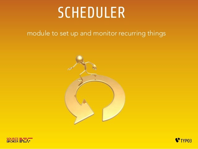 SCHEDULER  module to set up and monitor recurring things
