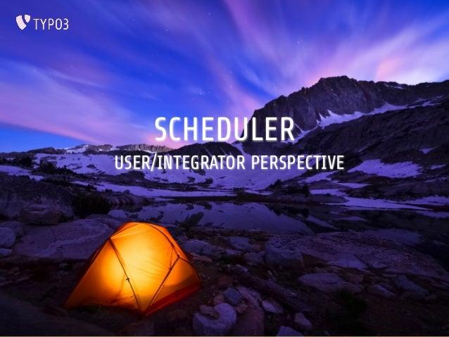 SCHEDULER  USER/INTEGRATOR PERSPECTIVE