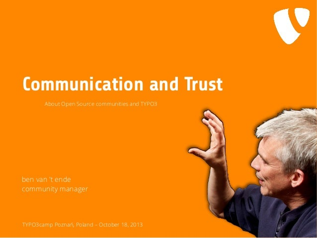 Communication and Trust About Open Source communities and TYPO3  ben van 't ende community manager  TYPO3camp Poznań, Pola...