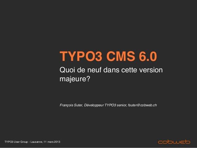 TYPO3 CMS 6.0                                        Quoi de neuf dans cette version                                      ...