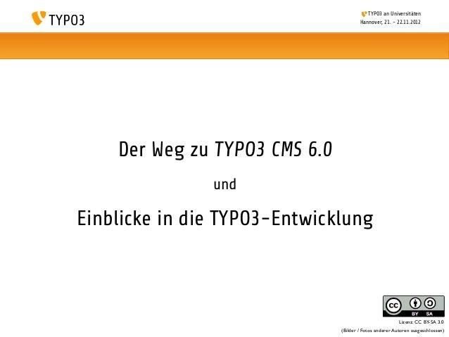 TYPO3 an Universitäten                                       Hannover, 21. - 22.11.2012    Der Weg zu TYPO3 CMS 6.0       ...