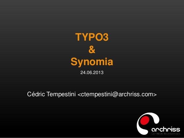 TYPO3 & Synomia 24.06.2013 Cédric Tempestini <ctempestini@archriss.com>