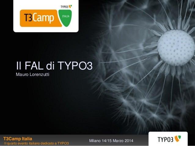Milano 14/15 Marzo 2014 Il FAL di TYPO3 Mauro Lorenzutti T3Camp Italia Il quarto evento italiano dedicato a TYPO3