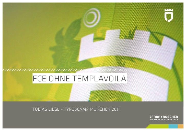 FCE OHNE TEMPLAVOILATOBIAS LIEGL – TYPO3CAMP MÜNCHEN 2011