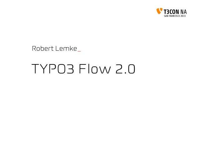 TYPO3 Flow 2.0Robert Lemke_