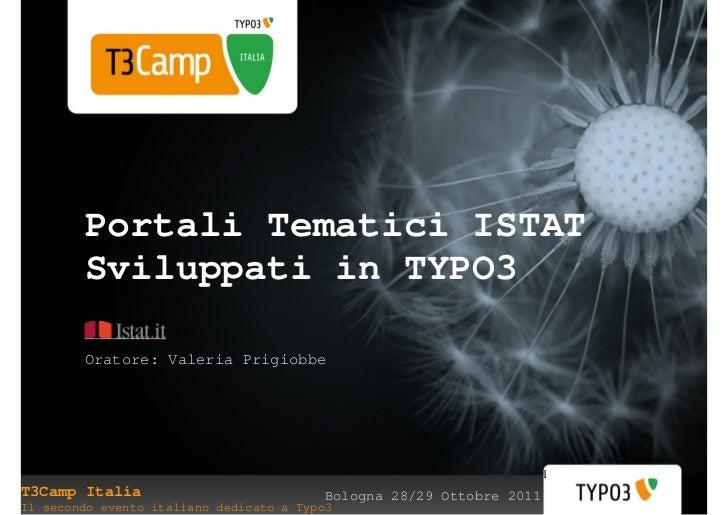 Portali Tematici ISTAT        Sviluppati in TYPO3        Oratore: Valeria Prigiobbe                                       ...
