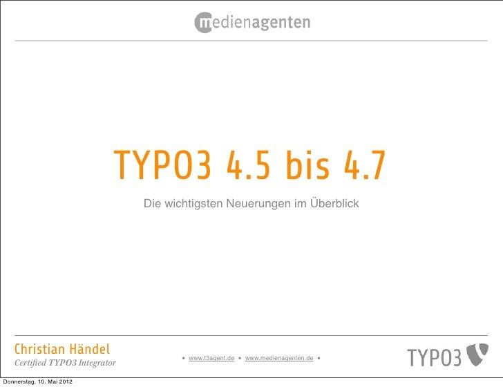 TYPO3 4.5 bis 4.7                                Die wichtigsten Neuerungen im Überblick   Christian Händel               ...