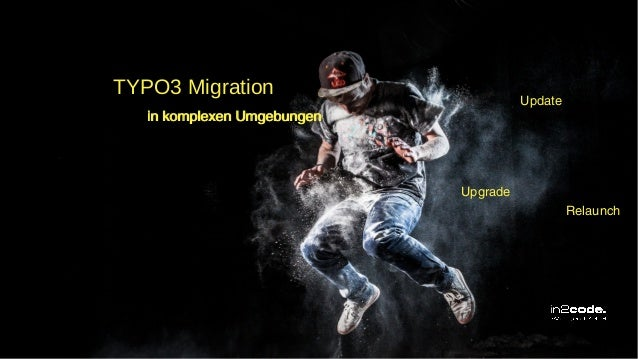 In komplexen Umgebungen TYPO3 Migration in komplexen Umgebungen Upgrade Relaunch Update