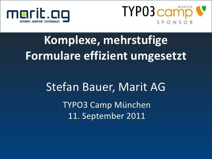 Komplexe, mehrstufigeFormulare effizient umgesetzt   Stefan Bauer, Marit AG      TYPO3 Camp München       11. September 2011