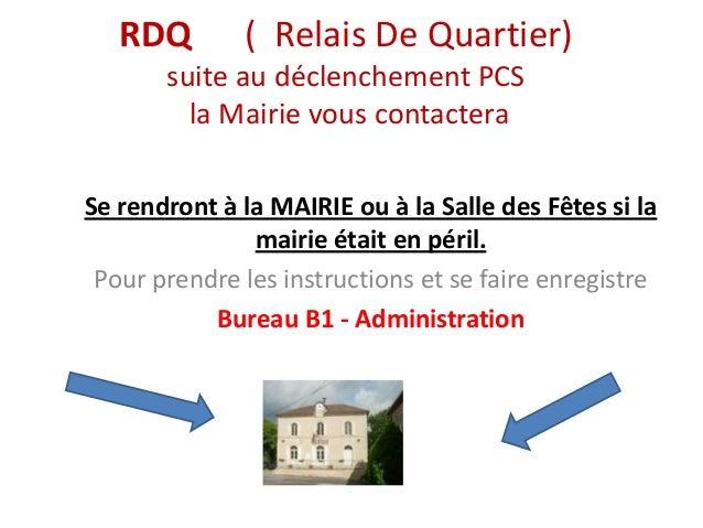 RDQ        ( Relais De Quartier)       suite au déclenchement PCS         la Mairie vous contacteraSe rendront à la MAIRIE...