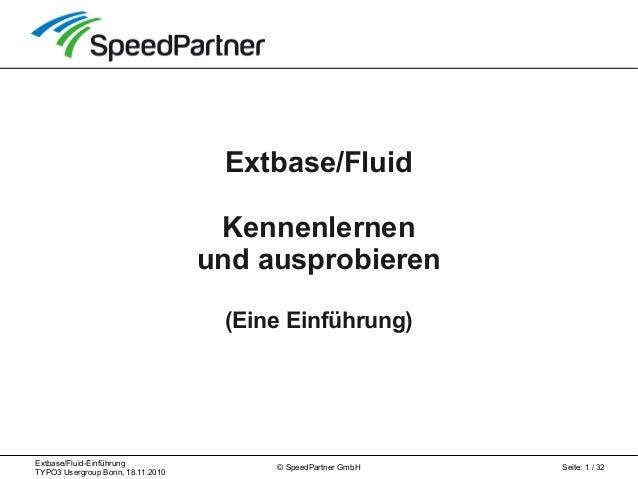 Extbase/Fluid-Einführung TYPO3 Usergroup Bonn, 18.11.2010 Seite: 1 / 32© SpeedPartner GmbH Extbase/Fluid Kennenlernen und ...