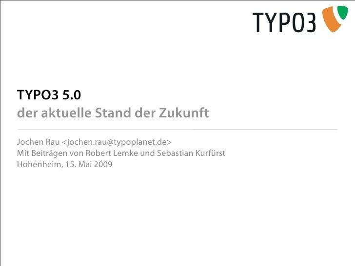 TYPO3 5.0 der aktuelle Stand der Zukunft Jochen Rau <jochen.rau@typoplanet.de> Mit Beiträgen von Robert Lemke und Sebastia...