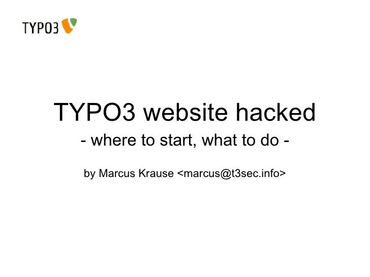 TYPO3 website hacked - where to start, what to do - by Marcus Krause <marcus@t3sec.info>