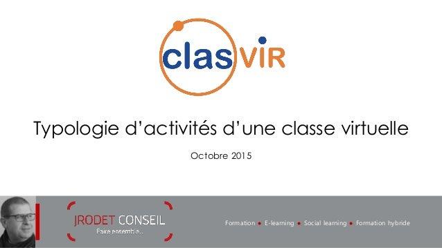 Formation l E-learning l Social learning l Formation hybride Typologie d'activités d'une classe virtuelle Octobre 2015
