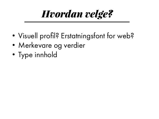Hvordan velge? • Visuell profil? Erstatningsfont for web? • Merkevare og verdier • Type innhold