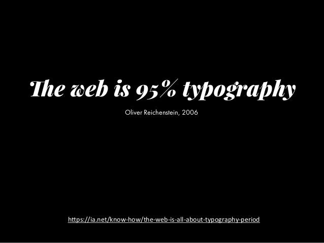 """The web is 95% typography Oliver Reichenstein, 2006 h""""ps://ia.net/know-‐how/the-‐web-‐is-‐all-‐about-‐typography-‐p..."""