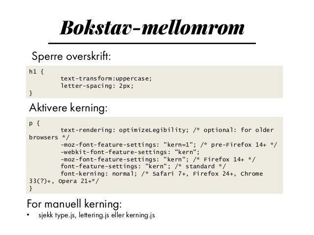 Andre typografiske grep Dårlig nettleser-støtte, prøv dropcap.js p+p{ text-indent: 1.5; } p:first-child:first-line{ font-...