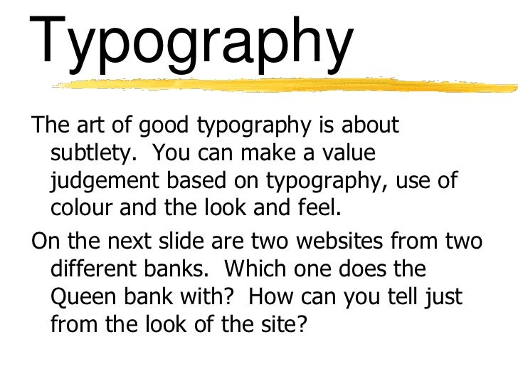 TypographyThe art of good typography is about subtlety. You can make a value judgement based on typography, use of colour ...