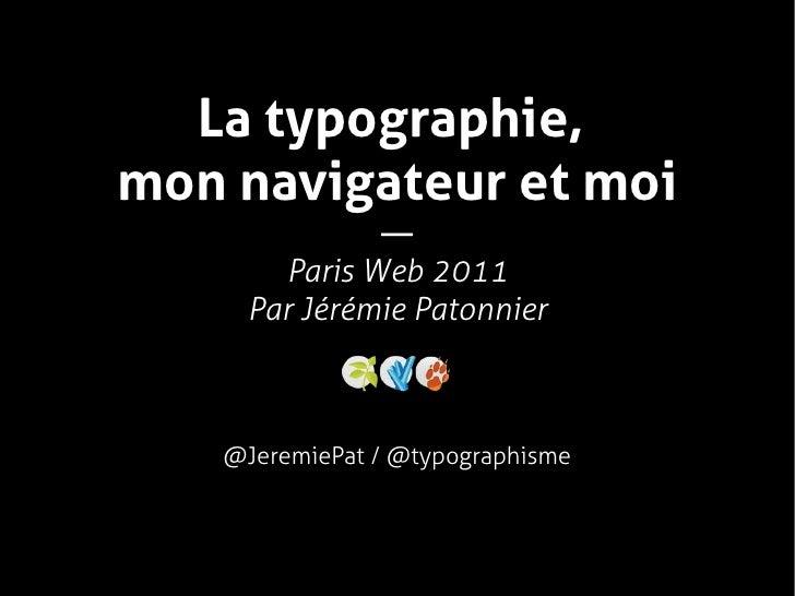 La typographie,mon navigateur et moi             —      Paris Web 2011    Par Jérémie Patonnier   @JeremiePat / @typograp...