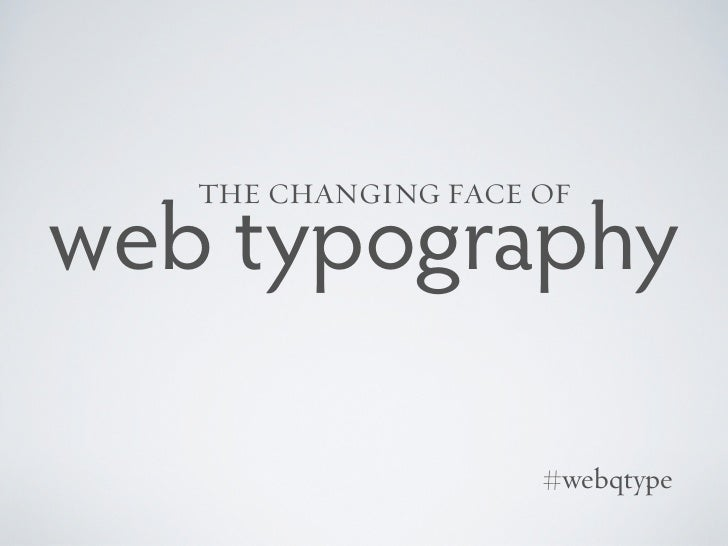 THE CHANGING FACE OFweb typography                     #webqtype
