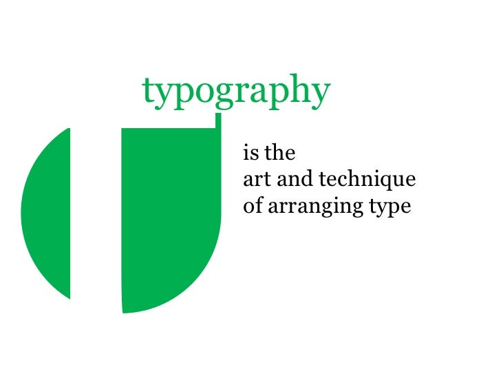 typography     is the     art and technique     of arranging type